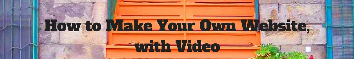 How to Make Your Own Website, with Video